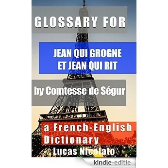 Glossary for Jean qui grogne et Jean qui rit by Comtesse de Ségur: a French-English Dictionary (English Edition) [Kindle-editie]