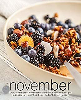 November: Enjoy the Flavors of November with Delicious November Recipes in an Easy November Cookbook Filled with Savory Recipes (English Edition)