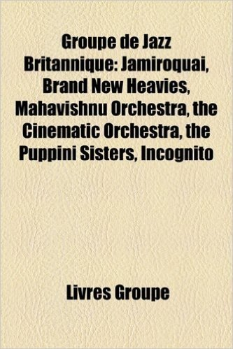 Groupe de Jazz Britannique: Jamiroquai, Brand New Heavies, Mahavishnu Orchestra, the Cinematic Orchestra, the Puppini Sisters, Incognito