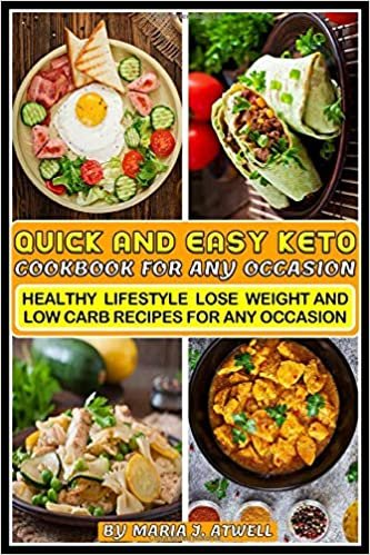 Quick And Easy Keto Recipes For Any Occasion: Healthy Lifestyle Lose Weight and Low Carb Recipes for Any Occasion