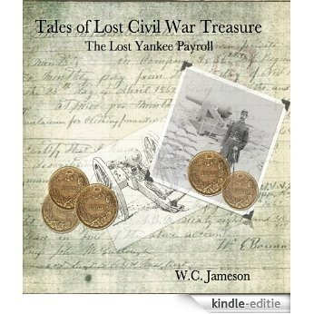 Tales of Lost Civil War Treasure - The Lost Yankee Payroll (English Edition) [Kindle-editie]