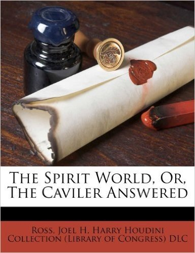 The Spirit World, Or, the Caviler Answered