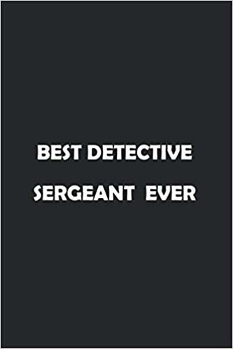 Best Detective Sergeant  Ever: Soft Cover Lined 100 Page Writing Notebook Diary 6*9