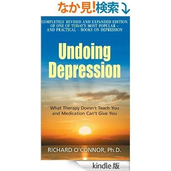 Undoing Depression: What Therapy Doesn't Teach You and Medication Can't Give You [Kindle版]