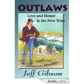 OUTLAWS: Love and Money in the New West (English Edition) [Kindle-editie]