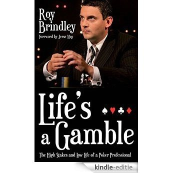 Life's a Gamble: The High Stakes and Low Life of a Poker Professional [Kindle-editie]