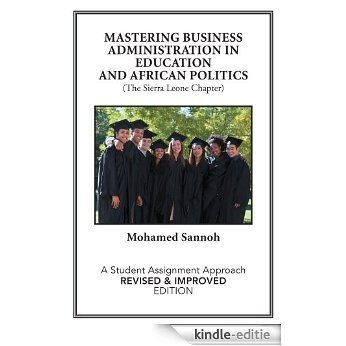 MASTERING BUSINESS ADMINISTRATION IN EDUCATION AND AFRICAN POLITICS (The Sierra Leone Chapter): A Student Assignment Approach REVISED & IMPROVED EDITION (English Edition) [Kindle-editie]