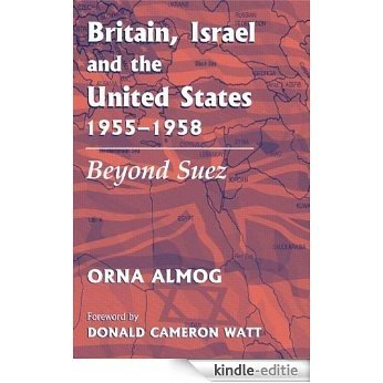 Britain, Israel and the United States, 1955-1958: Beyond Suez (British Politics and Society) [Kindle-editie]