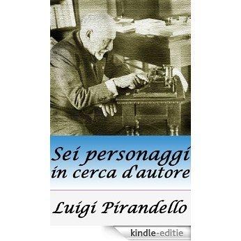 Sei personaggi in cerca d'autore By Luigi Pirandello (Annotated) (Italian Edition) [Kindle-editie]