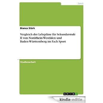 Vergleich der Lehrpläne für Sekundarstufe II von Nordrhein-Westfalen und Baden-Württemberg im Fach Sport [Kindle-editie]