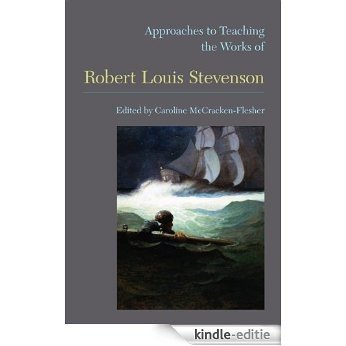 Approaches to Teaching the Works of Robert Louis Stevenson (Approaches to Teaching World Literature) [Kindle-editie]