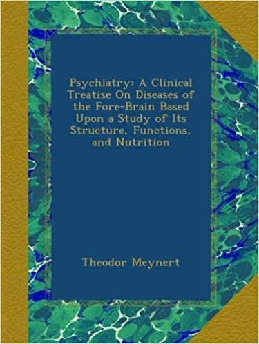 Psychiatry: A Clinical Treatise On Diseases of the Fore-Brain Based Upon a Study of Its Structure, Functions, and Nutrition