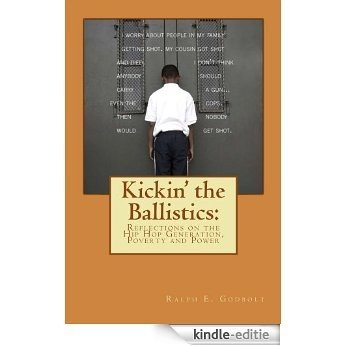 Kickin' the Ballistics: Reflections on the Hip Hop Generation, Poverty and Power (English Edition) [Kindle-editie]