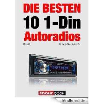 Die besten 10 1-Din-Autoradios (Band 2): 1hourbook (German Edition) [Kindle-editie]