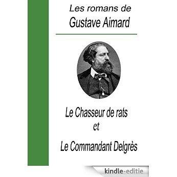 Les romans de Gustave Aimard /  Le chasseur de rats et Le commandant Delgrès (French Edition) [Kindle-editie]