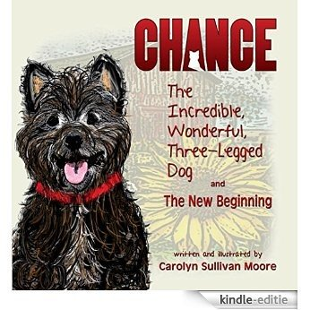 Chance, The Incredible, Wonderful, Three-Legged Dog and The New Beginning (English Edition) [Kindle-editie]