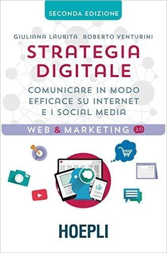 Strategia digitale. Il manuale per comunicare in modo efficace su internet e sui social media