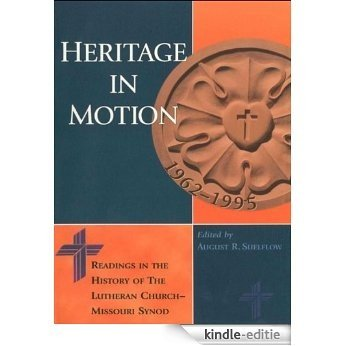 Heritage in Motion: Readings in the History of The Lutheran Church - Missouri Synod [Kindle-editie]