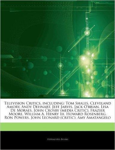 Articles on Television Critics, Including: Tom Shales, Cleveland Amory, Andy Dehnart, Jeff Jarvis, Jack O'Brian, Lisa de Moraes, John Crosby (Media Cr