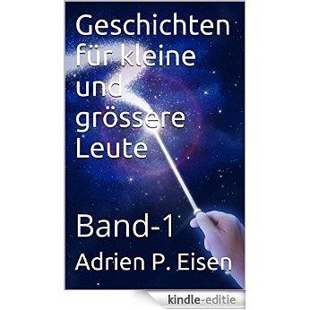 Geschichten für kleine und grössere Leute: Band-1 (German Edition) [Kindle-editie]