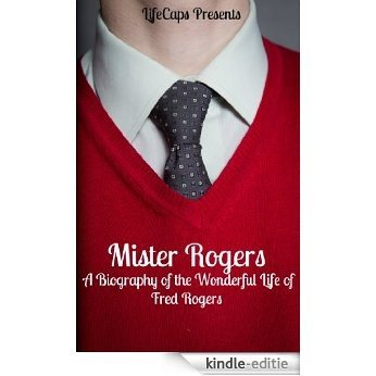 Mister Rogers: A Biography of the Wonderful Life of Fred Rogers (English Edition) [Kindle-editie]