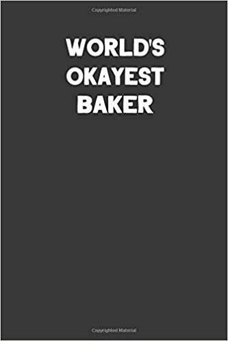 World's Okayest Baker: Blank Lined Composition Notebook Journals to Write in For Men or Women
