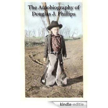 The Autobiography of Douglas J. Phillips (English Edition) [Kindle-editie]