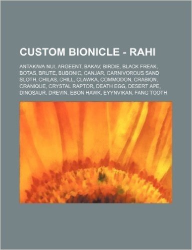 Custom Bionicle - Rahi: Antakava Nui, Argeent, Bakav, Birdie, Black Freak, Botas, Brute, Bubonic, Canjar, Carnivorous Sand Sloth, Chilas, Chil
