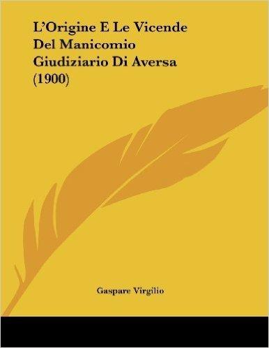 L'Origine E Le Vicende del Manicomio Giudiziario Di Aversa (1900)