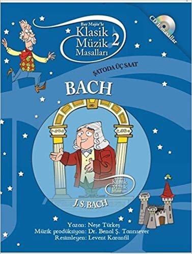 Bay Majör'le Klasik Müzik Masalları 2 - Bach: CD'li Masallar Şato'da Üç Saat