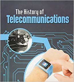The History of Telecommunications (Young Explorer: The History of Technology)