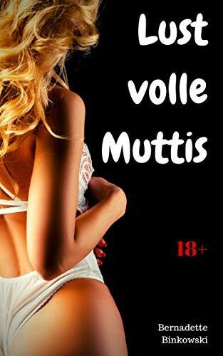 Lustvolle Muttis: 15 versaute MILF Storys (German Edition)