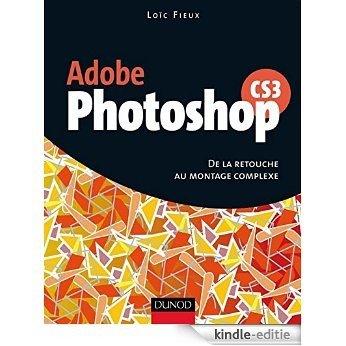 Photoshop CS3 : De la retouche au montage complexe (French Edition) [Print Replica] [Kindle-editie]