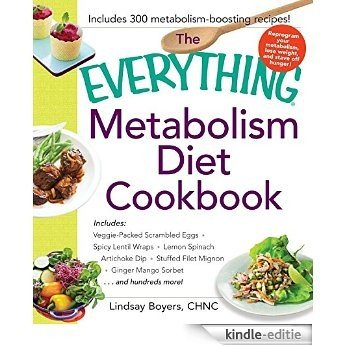 The Everything Metabolism Diet Cookbook: Includes Vegetable-Packed Scrambled Eggs, Spicy Lentil Wraps, Lemon Spinach Artichoke Dip, Stuffed Filet Mignon, ... Sorbet, and Hundreds More! (Everything®) [Kindle-editie]