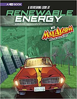 A Refreshing Look at Renewable Energy with Max Axiom, Super Scientist: 4D an Augmented Reading Science Experience (Graphic Science 4d)