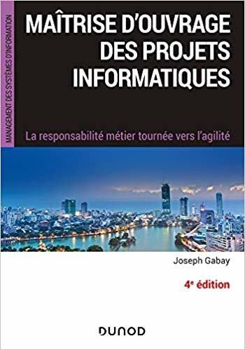 Maîtrise d'ouvrage des projets informatiques - 4e éd. - La responsabilité métier tournée vers l'agil: La responsabilité métier tournée vers l'agilité (InfoPro)