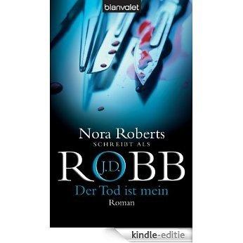 Der Tod ist mein: Roman (Reihenfolge der Eve Dallas-Krimis) [Kindle-editie]