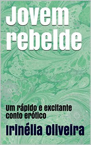 Jovem rebelde : Um rápido e excitante conto erótico