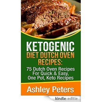 Ketogenic Diet Dutch Oven Recipes:  75 Dutch Oven Recipes For Quick & Easy, One Pot, Keto Recipes: Ketogenic Diet for Weight Loss, (English Edition) [Kindle-editie]