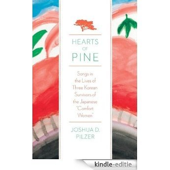 Hearts of Pine: Songs in the Lives of Three Korean Survivors of the Japanese Comfort Women [Kindle-editie]
