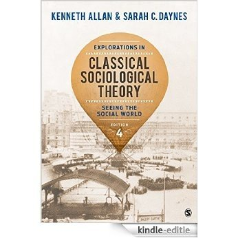 Explorations in Classical Sociological Theory: Seeing the Social World [Kindle-editie]