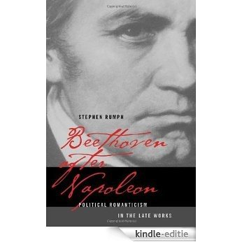 Beethoven after Napoleon: Political Romanticism in the Late Works (California Studies in 19th-Century Music) [Kindle-editie]
