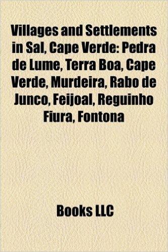 Villages and Settlements in Sal, Cape Verde: Pedra de Lume, Terra Boa, Cape Verde, Murdeira, Rabo de Junco, Feijoal, Reguinho Fiura, Fontona