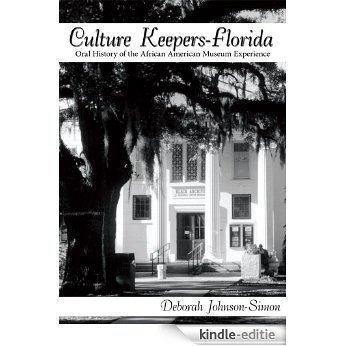 Culture Keepers-Florida: Oral History of the African American Museum Experience (English Edition) [Kindle-editie]