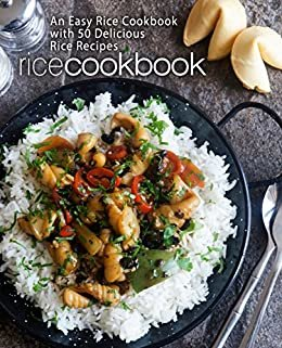 Rice Cookbook: An Easy Rice Cookbook with 50 Delicious Rice Recipes (2nd Edition) (English Edition)