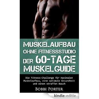 Muskelaufbau ohne Fitnessstudio - Der 60-Tage-Muskelguide: Die Fitness-Challenge für maximalen Muskelaufbau, eine optimale Gesundheit und einen straffen ... Bankdrücken, Muskelaufbau) (German Edition) [Kindle-editie]