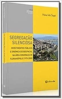 Segregação Silenciosa. Investimentos Públicos e Dinâmica Socioespacial na Área Conurbada de Florianópolis