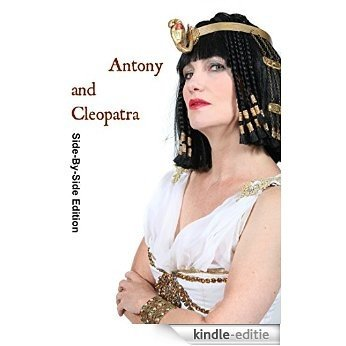 Antony and Cleopatra With Side-By-Side Modern English Translation (Shakespeare Side-By-Side Translation Book 11) (English Edition) [Print Replica] [Kindle-editie]