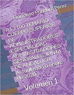 A1 1100 TEMARIO CUERPO SUPERIOR DE ADMINISTRADORES ESPECIALIDAD ADMINISTRADORES GENERALES JUNTA DE ANDALUCÍA Actualizado a enero de 2020.: Volumen 1