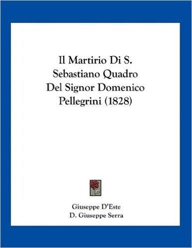 Il Martirio Di S. Sebastiano Quadro del Signor Domenico Pellegrini (1828)